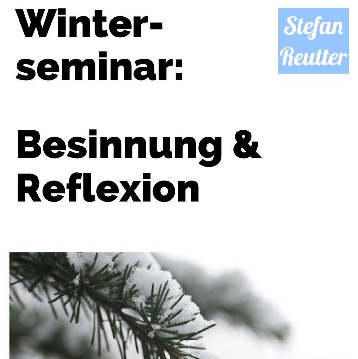 Stefan Reutter - Moderator, Trainer –Seminar Winter, Besinnung & Reflexion