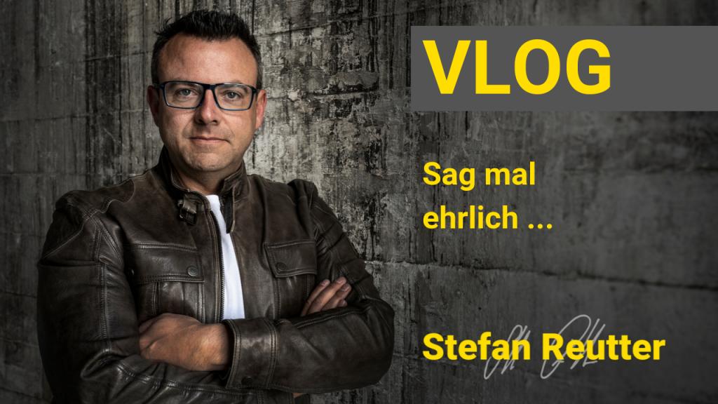 Vlog, Stefan Reutter, Ehrlichkeit, ehrlich, Geschichte