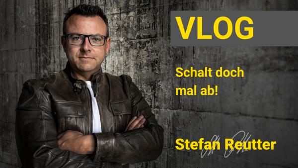 Stefan Reutter, Vlog, Abschalten, Ausruhen, Urlaub, Arbeit