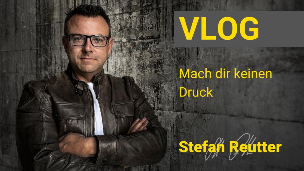 Mach dir keinen Druck – Vlog – Stefan Reutter