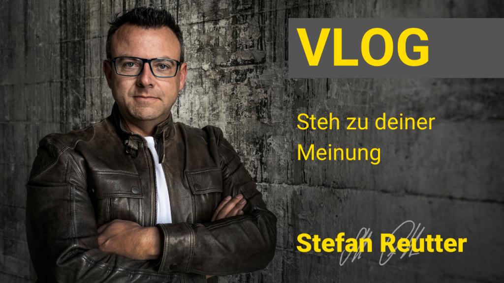 Steh zu deiner Meinung – Stefan Reutter