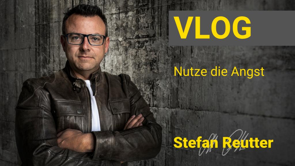 Nutze die Angst Vlog – Stefan Reutter