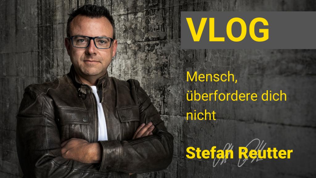 Mensch, überfordere dich nicht – Stefan Reutter